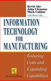 Information Technology for Manufacturing : Reducing Costs and Expanding Capabilities, Ake, Kevin and Clemons, John, 1574443593
