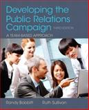 Developing the Public Relations Campaign : A Team-Based Approach, Bobbitt, Randy and Sullivan, Ruth, 0205943594