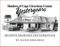Shadows of Cape Girardeau County Yesteryears : Graphite Drawings and Narratives, Jeanie Eddleman, 0615353592