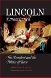 Lincoln Emancipated : The President and the Politics of Race, , 0875803598