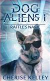 Dog Aliens 1 Raffle's Name, Cherise Kelley, 1480063592