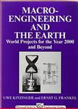 Macro-Engineering and the Earth : World Projects for the Year 2000 and Beyond - A Festchrift in Honour of Frank Davidson, Kitzinger, Uwe and Frankel, Ernst G., 1898563594