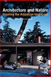 Architecture and Nature : Creating the American Landscape, Macy, Christine and Bonnemaison, Sarah, 0415283590