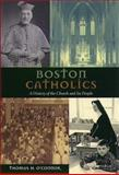 Boston Catholics : A History of the Church and Its People, O'Connor, Thomas H., 1555533590
