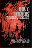 Holy Terror : Understanding Religion and Violence in Popular Culture, , 1845533593