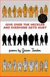Give over the Heckler and Everyone Gets Hurt, Jason Tandon, 1934703591