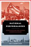 National Performances : The Politics of Class, Race, and Space in Puerto Rican Chicago, Ramos-Zayas, Ana Y., 0226703592