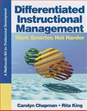 Differentiated Instructional Management : Work Smarter, Not Harder - A Multimedia Kit for Professional Development, Chapman, Carolyn and King, Rita, 1412963591