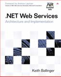 .NET Web Services : Architecture and Implementation, Ballinger, Keith, 0321113594