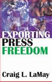 Exporting Press Freedom : Economic and Editorial Dilemmas in International Media Assistance, Lamay, Craig L. and LaMay, Craig, 0765803593