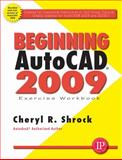 Beginning AutoCAD 2009 Exercise Workbook, Shrock, Cheryl and Shrock, Cheryl R., 0831133597