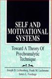 Self and Motivational Systems : Toward a Theory of Psychoanalytic Technique, Joseph D. Lichtenberg, Frank M. Lachmann, James L. Fosshage, 0881633593