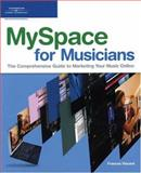 MySpace for Musicians : The Comprehensive Guide to Marketing Your Music Online, Vincent, Frances, 1598633597