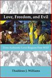 Love, Freedom, and Evil : Does Authentic Love Require Free Will?, Williams, Thaddeus J., 9042033592