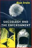 Sociology and the Environment : A Critical Introduction to Society, Nature and Knowledge, Irwin, Alan, 0745613594