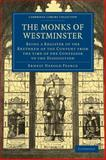 The Monks of Westminster : Being a Register of the Brethren of the Convent from the Time of the Confessor to the Dissolution, Pearce, Ernest Harold, 1108013597
