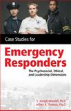 Case Studies for Emergency Responders : The Psychosocial, Ethical and Leadership Dimensions, Woodall, S. Joseph and Thomas, Jeff, 1418053597