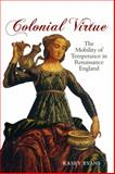Colonial Virtue : The Mobility of Temperance in Renaissance England, Evans, Kasey, 1442643595