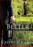 Never Better, Calvin L. King, 1450253598