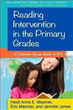 Reading Intervention in the Primary Grades : A Common-Sense Guide to RTI, Mesmer, Heidi Anne E. and Mesmer, Eric, 146251359X