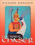 The Spirit Chaser, Richard Donahue, 1468553593