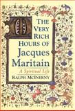 The Very Rich Hours of Jacques Maritain : A Spiritual Life, McInerny, Ralph, 0268043590