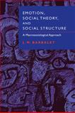 Emotion, Social Theory, and Social Structure : A Macrosociological Approach, Barbalet, J. M., 0521003598