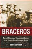 Braceros : Migrant Citizens and Transnational Subjects in the Postwar United States and Mexico, Cohen, Deborah, 0807833592