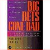 Big Bets Gone Bad : Derivatives and Bankruptcy in Orange County - The Largest Municipal Failure in U. S. History, Jorion, Philippe, 0123903602