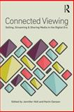 Connected Viewing : Selling, Sharing, and Streaming Media in a Digital Age, , 0415813603