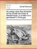 An Essay upon the Character of His Grace the Duke of Marlborough, in a Letter to a Gentleman in Portugal, See Notes Multiple Contributors, 1170023606