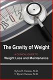 The Gravity of Weight : A Clinical Guide to Weight Loss and Maintenance, Karasu, Sylvia R. and Karasu, T. Byram, 1585623601