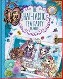 Ever after High: the Hat-Tastic Tea Party Planner, Kirsten Mayer, 0316283606