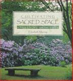 Cultivating Sacred Space : Gardening for the Soul, Murray, Elizabeth, 0764903608