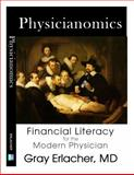 Physicianomics : Financial Literacy for the Modern Physician, Erlacher, Gray, 0983173605