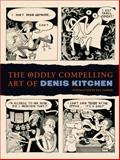 The Oddly Compelling Art of Denis Kitchen, Diana Schutz, 1595823603