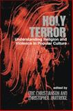Holy Terror : Understanding Religion and Violence in Popular Culture, Eric S. Christianson, Christopher Partridge, 1845533607