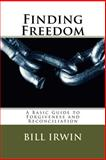 Finding Freedom: a Basic Guide to Forgiveness and Reconciliation, Bill Irwin, 0692243607