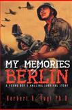 My Memories of Berlin, Herbert R. Vogt, 1469183609