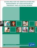 Guidelines for Identification and Management of Lead Exposure in Pregnant and Lactating Women, Centers for and Prevention, 149957360X