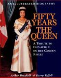 Fifty Years the Queen, Arthur Bousfield and Garry Toffoli, 1550023608