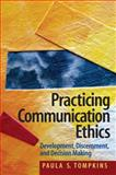 Practicing Communication Ethics : Development, Discernment, and Decision-Making, Andersen, Kenneth and Tompkins, Paula S., 0205453600