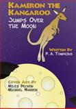Kameron the Kangaroo Jumps over the Moon, P. A. Tompkins, 0615933602