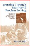 Learning Through Real-World Problem Solving : The Power of Integrative Teaching, Nagel, Nancy G., 0803963602