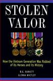 Stolen Valor : How the Vietnam Generation Was Robbed of Its Heroes and Its History, Burke, B. and Whitley, Glenna, 096670360X