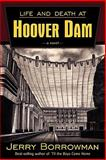Life and Death at Hoover Dam, Jerry Borrowman, 0984383603