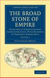 The Broad Stone of Empire : Problems of Crown Colony Administration, with Records of Personal Experience, Bruce, Charles, 1108023606