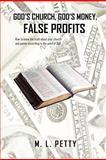 God's Church, God's Money, False Profits, M. L. Petty, 1463443609