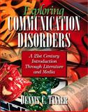 Exploring Communication Disorders : A 21st Century Introduction Through Literature and Media, Tanner, Dennis C., 0205373607