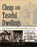 Cheap and Tasteful Dwellings : Design Competitions and the Convenient Interior, 1879-1909, Jennings, Jan, 157233360X